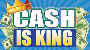 Cash is king.